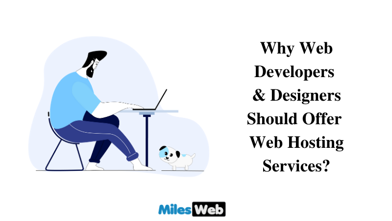 Why Web Developers and Designers Should Offer Web Hosting Services?